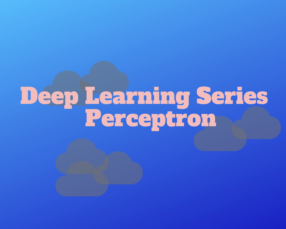 Deep Learning Series - Perceptron