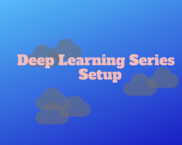 Deep Learning Series - Setup
